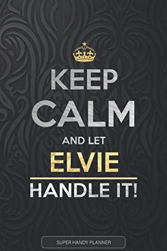 Elvie: Keep Calm And Let Elvie Handle It - Elvie Name Custom Gift Planner Calendar Notebook Journal