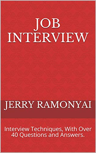 Job Interview: Interview Techniques, With Over 40 Questions and Answers. (English Edition)