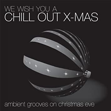 """We Wish You A """" Chill Out """"  X - Mas  - Ambient Grooves On Christmas Eve!"""
