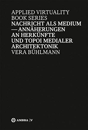 Die Nachricht, ein Medium: Generische Medialität, städtische Architektonik (Applied Virtuality Book Series, Band 7)