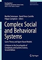 Complex Social and Behavioral Systems: Game Theory and Agent-Based Models (Encyclopedia of Complexity and Systems Science Series)