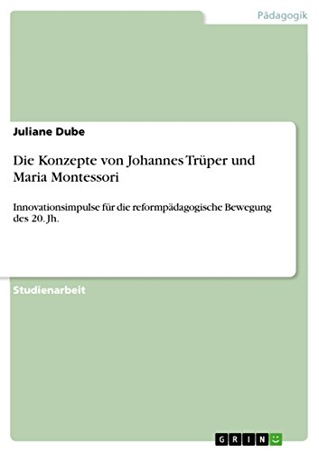 Die Konzepte von Johannes Trüper und Maria Montessori: Innovationsimpulse für die reformpädagogische Bewegung des 20. Jh. (German Edition)