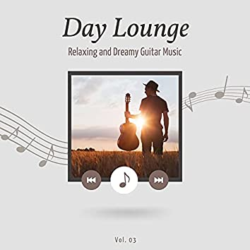 Day Lounge, Relaxing And Dreamy Guitar Music, Vol. 3