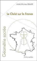 Le Christ Sur La France - Géométrie sacrée de Michel Christian Soulier