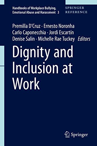 Dignity and Inclusion at Work (Handbooks of Workplace Bullying, Emotional Abuse and Harassment, 3)