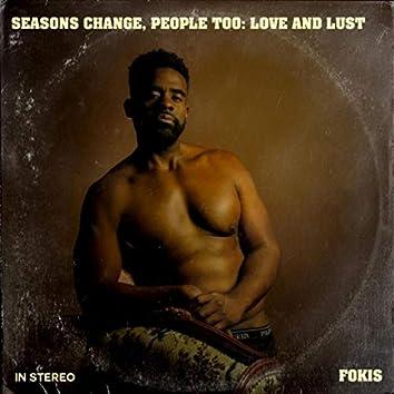 Seasons Change, People Too: Love and Lust