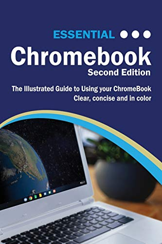 Essential Chromebook: The Illustrated Guide to Using Chromebook (Computer Essentials)