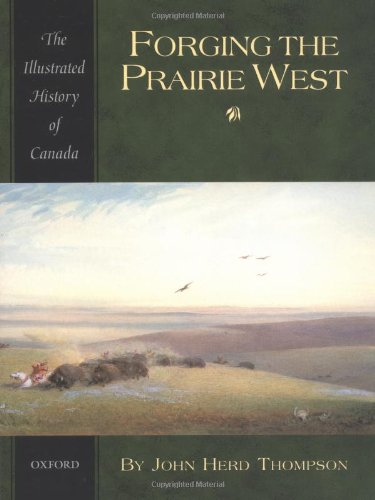 Thompson, J: Forging the Prairie West (Illustrated History of Canada)