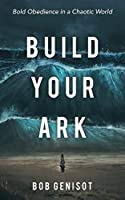 Build Your Ark: Bold Obedience in a Chaotic World
