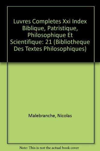 Nicolas Malebranche: Iuvres Completes XXI Index Biblique, Patristique, Philosophique Et Scientifique (Bibliotheque Des Textes Philosophiques) (French Edition)