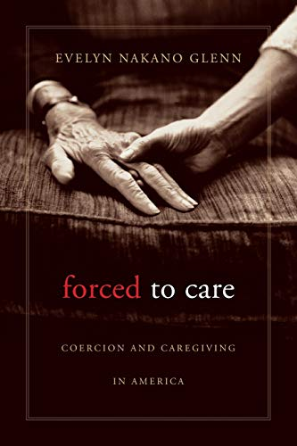 Compare Textbook Prices for Forced to Care: Coercion and Caregiving in America  ISBN 9780674064157 by Glenn, Evelyn Nakano