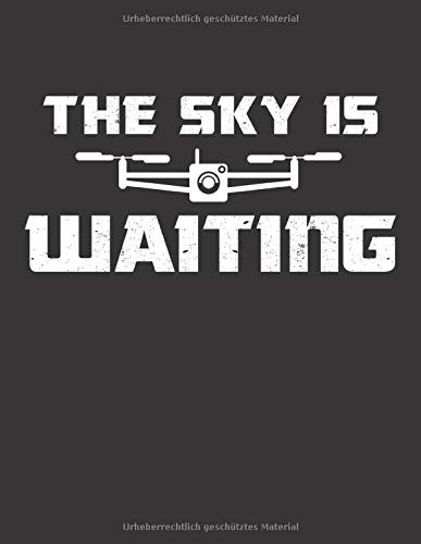 Drohnen Flugbuch: ♦ Logbuch für alle Flüge mit Drohnen, Quadrocopter oder Multicopter  ♦ Vorlage für über 100 Flüge ♦ großzügiges A4+ Format ♦ Motiv: Sky is waiting 9