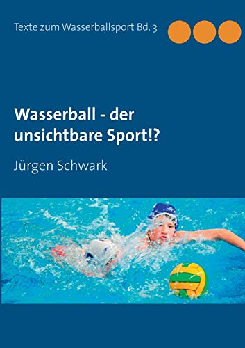 Wasserball - der unsichtbare Sport!? (Texte zum Wasserballsport)