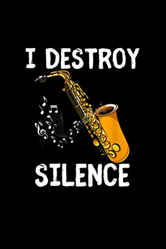 I Destroy Silence Saxophone The Sax Funny Saxophonist Gift Notebook 114 Pages 6''x9'' College Ruled