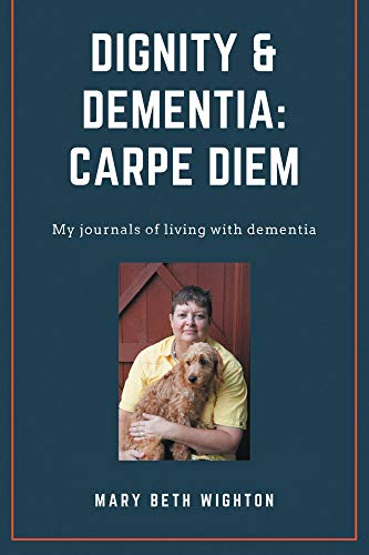 Dignity & Dementia: Carpe Diem: My journals of living with dementia (English Edition)