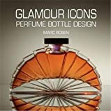 Glamour Icons: Perfume Bottle Design by Marc Rosen