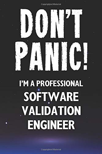 Don\'t Panic! I\'m A Professional Software Validation Engineer: Customized 100 Page Lined Notebook Journal Gift For A Busy Software Validation Engineer: Far Better Than A Throw Away Greeting Card.