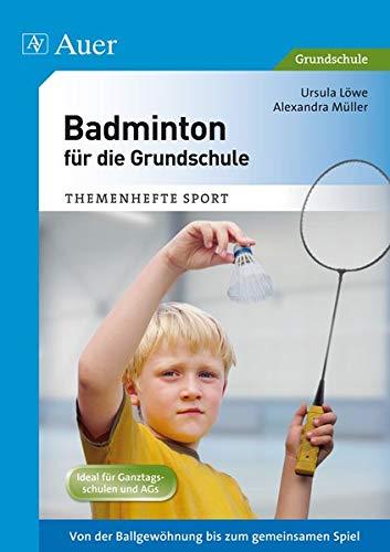 Badminton für die Grundschule: Von der Ballgewöhnung bis zum gemeinsamen Spiel (1. bis 4. Klasse) (Themenhefte Sport Grundschule)