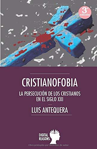 Cristianofobia: La persecución de los cristianos en el siglo XXI (ARGUMENTOS PARA EL SIGLO XXI)