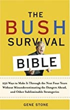 The Bush Survival Bible: 250 Ways to Make It Through the Next Four Years Without Misunderestimating the D angers Ahead, an...