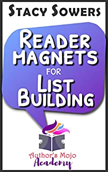 Reader Magnets for List Building: Email List Building for Authors (Keep It Simple, Scribe Series) by [Stacy Sowers]