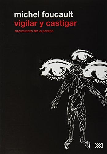 Vigilar y castigar. Nacimiento de la prision (Spanish Edition)