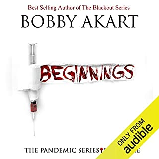 Pandemic: Beginnings     The Pandemic Series, Book 1              By:                                                                                                                                 Bobby Akart                               Narrated by:                                                                                                                                 John David Farrell,                                                                                        Kris Adams                      Length: 9 hrs and 28 mins     385 ratings     Overall 4.4