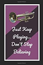 Bb Trumpet: Just Keep Playing.. Don't Stop Believing: Themed Novelty Lined Notebook / Journal To Write In Perfect Gift Item (6 x 9 inches)