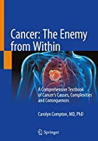 Cancer: The Enemy from Within: A Comprehensive Textbook of Cancer's Causes, Complexities and Consequences