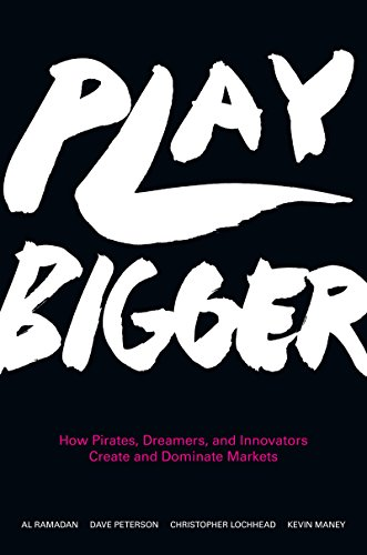 Play Bigger: How Pirates, Dreamers, and Innovators Create and Dominate Markets (English Edition)