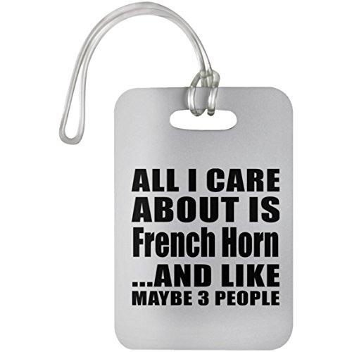 Designsify All I Care About Is French Horn - Luggage Tag Etiqueta para Equipaje, Maleta - Regalo para Cumpleaños, Aniversario, Día de Navidad o Día de Acción de Gracias
