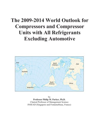 The 2009-2014 World Outlook for Compressors and Compressor Units with All Refrigerants Excluding Automotive