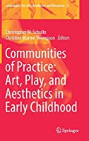 Communities of Practice: Art, Play, and Aesthetics in Early Childhood (Landscapes: the Arts, Aesthetics, and Education (21))