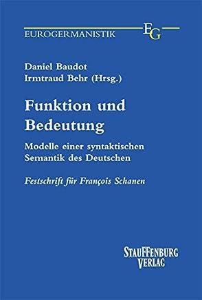 Funktion und Bedeutung: Modelle einer syntakischen Semantik des Deutschen. Festschrift für Francois Schanen
