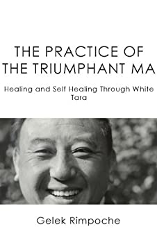 The Practice of the Triumphant Ma: Healing and Self-Healing Through White Tara by [Gelek Rimpoche]