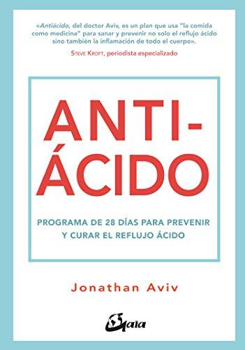 Antiácido. Programa de 28 días para prevenir y curar el reflujo ácido...