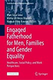 Engaged Fatherhood for Men, Families and Gender Equality: Healthcare, Social Policy, and Work Perspectives (Contributions to Management Science)