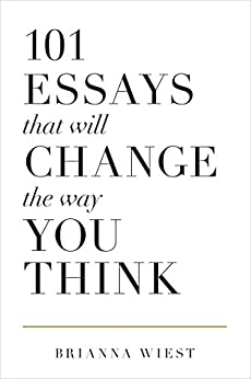 101 Essays That Will Change The Way You Think by [Brianna Wiest]