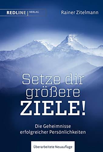 Setze dir größere Ziele!: Die Geheimnisse erfolgreicher Persönlichkeiten (German Edition)