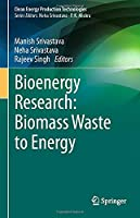 Bioenergy Research: Biomass Waste to Energy (Clean Energy Production Technologies)