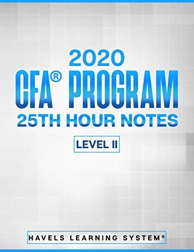 2020 CFA(R) Program Level II - 25th HOUR NOTES -: CFA Level 2 Handbook - Covers full syllabus in a summarized secret sauce notes
