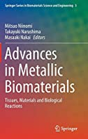 Advances in Metallic Biomaterials: Tissues, Materials and Biological Reactions (Springer Series in Biomaterials Science and Engineering, 3)