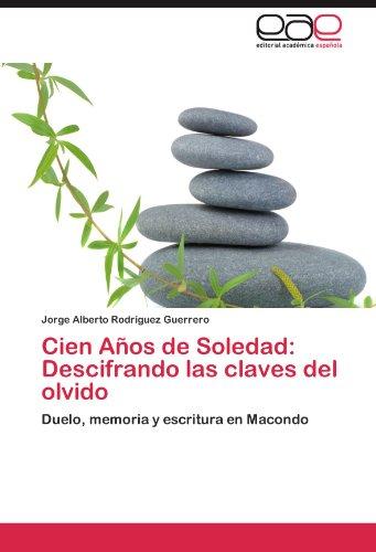 Cien Años de Soledad: Descifrando las claves del olvido: Duelo, memoria y escritura en Macondo