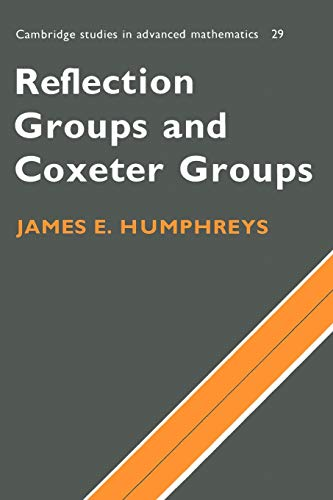Reflection Groups and Coxeter Groups (Cambridge Studies in Advanced Mathematics, Band 29)