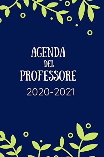 Agenda del professore 2020-2021: Agenda scuola 2020-2021, Agenda giornaliera 12 mesi, Diario scolastico, Agenda settimanale, formato A5, calendario, ... annuale, planner, orario lezioni, organizer