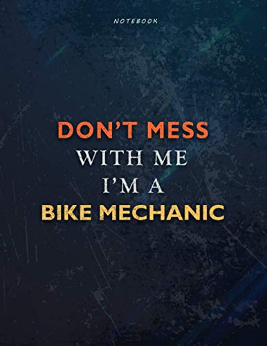 Lined Notebook Journal Don't Mess With Me I Am A Bike Mechanic Job Title Working Cover: 8.5 x 11 inch, A4, 21.59 x 27.94 cm, Passion, Book, Over 110 Pages, Teacher, Financial, Management, Task Manager
