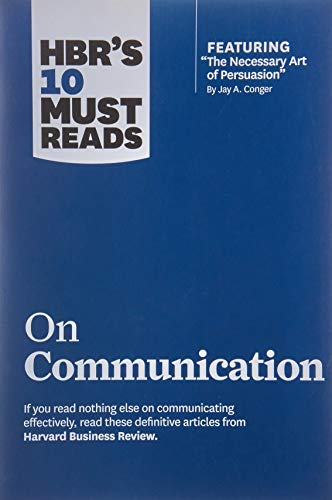 HBR s 10 Must Reads on Communication (with featured article  The Necessary Art of Persuasion,  by Jay A. Conger)