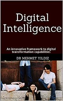 [Dr Mehmet Yildiz]のDigital Intelligence: An innovative framework to digital transformation capabilities (English Edition)