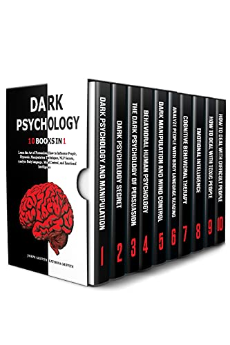 DARK PSYCHOLOGY: 10 BOOKS IN 1 : Learn the Art of Persuasion, How to Influence People, Hypnosis, Manipulation Techniques, NLP Secrets, Analyze Body language, Mind Control, and Emotional Intelligence.