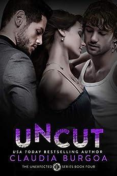 Uncut (Unexpected Series Book 4) by [Claudia Burgoa]